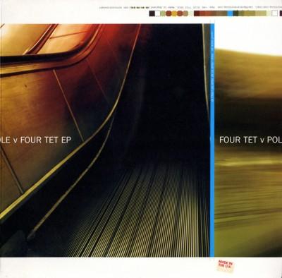 Four Tet - Pole v Four Tet EP / Four Tet v Pole EP