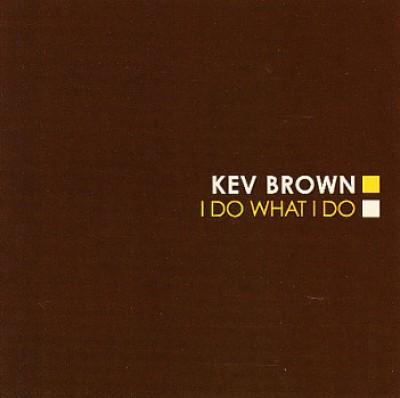 Kev Brown - I Do What I Do