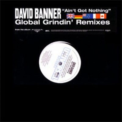 David Banner - Ain't Got Nothing (Global Grindin' Remixes)