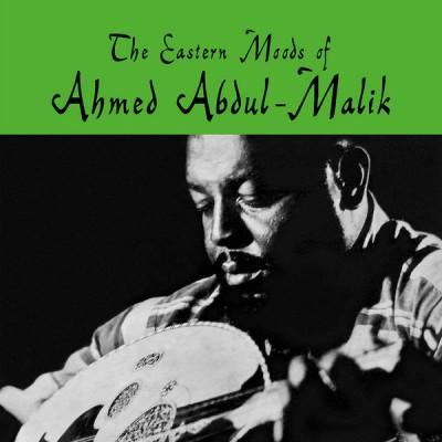 Ahmed Abdul-Malik - The Eastern Moods Of Ahmed Abdul-Malik