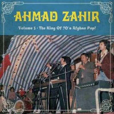 Ahmad Zahir - Volume 3 - The King Of 70's Afghan Pop!