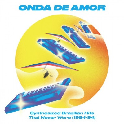 Various - Onda De Amor: Synthezised Brazilian Hits That Never Were (1984-94)