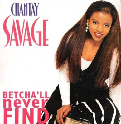 Chantay Savage - Betcha'll Never Find